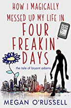 How I Magically Messed Up My Life in Four Freakin' Days (The Tale of Bryant Adams Book 1)