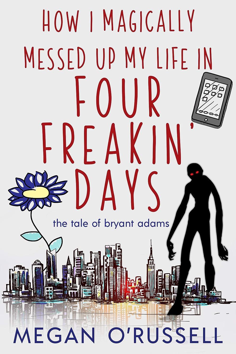 マーカー知り合い座るHow I Magically Messed Up My Life in Four Freakin' Days (The Tale of Bryant Adams Book 1) (English Edition)