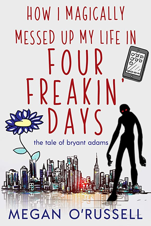 ハンディロイヤリティ一般化するHow I Magically Messed Up My Life in Four Freakin' Days (The Tale of Bryant Adams Book 1) (English Edition)