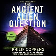 The Ancient Alien Question, 10th Anniversary Edition: An Inquiry into the Existence, Evidence, and Influence of Ancient Vi...