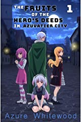 The Fruits of the Hero's Deeds in Azuvatier City, Vol. 1 Kindle Edition