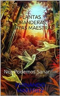 Plantas Curanderas, Plantas Maestras: Nos podemos sanar (Spanish Edition)