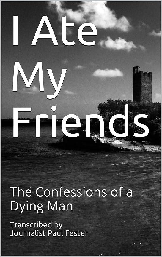 然とした不名誉な展開するI Ate My Friends: The Confessions of a Dying Man (English Edition)