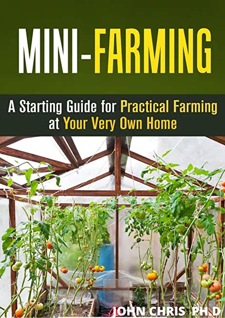 MINI FARMING: A STARTING GUIDE FOR PRACTICAL FARMING AT YOUR VERY OWN TIME (English Edition)