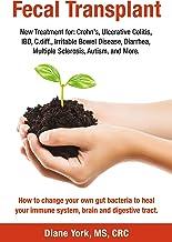 Fecal Transplant: New Treatment for Ulcerative Colitis, Crohn's, Irritable Bowel Disease, Diarrhea, C.diff., Multiple Scle...