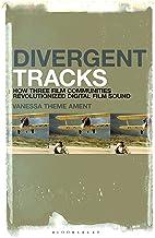 Divergent Tracks: How Three Film Communities Revolutionized Digital Film Sound