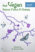 Best Vegan Science Fiction & Fantasy 2017 (Best Vegan Science Fiction and Fantasy Book 2)