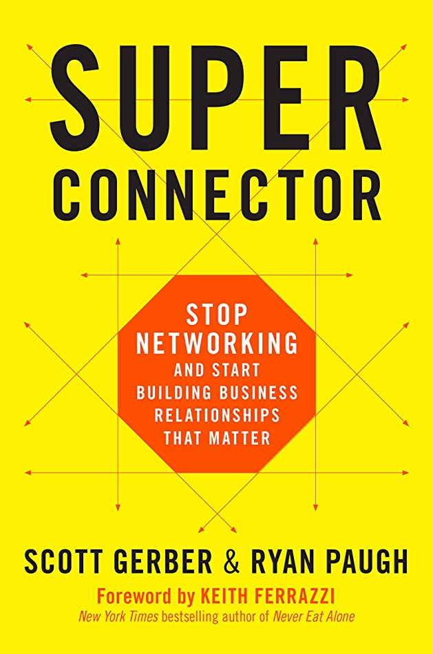 思いつく動豊かにするSuperconnector: Stop Networking and Start Building Business Relationships that Matter (English Edition)