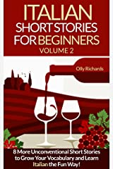 Italian Short Stories For Beginners Volume 2: 8 More Unconventional Short Stories to Grow Your Vocabulary and Learn Italian the fun Way! (Italian Edition) eBook Kindle