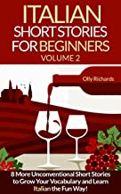 Italian Short Stories For Beginners Volume 2: 8 More Unconventional Short Stories to Grow Your Vocabulary and Learn Italia...
