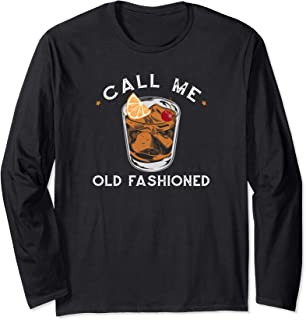 Call Me Old Fashioned Whiskey Drinking Cocktail Bourbon Fan Long Sleeve T-Shirt