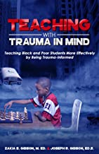 Teaching With Trauma in Mind: Teaching Black and Poor Students More Effectively by Being Trauma-Informed