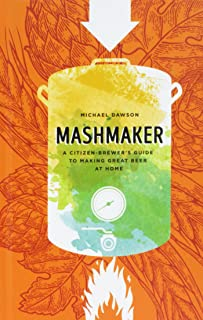 Mashmaker: A Citizen-brewer's Guide to Making Great Beer at Home