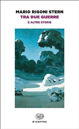 Tra due guerre: e altre storie (Einaudi tascabili. Scrittori Vol. 1188)