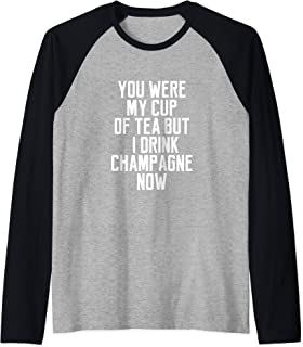 You Were My Cup Of Tea But I Drink Champagne Now Raglan Baseball Tee