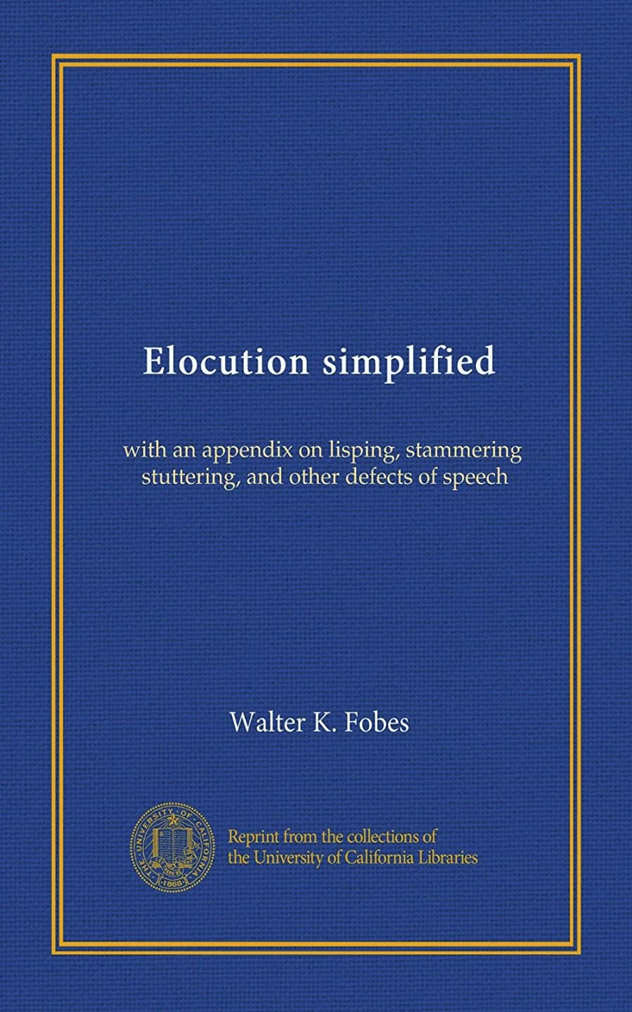 眉生き残ります拮抗Elocution simplified: with an appendix on lisping, stammering, stuttering, and other defects of speech