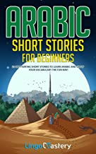 Arabic Short Stories for Beginners: 20 Captivating Short Stories to Learn Arabic & Increase Your Vocabulary the Fun Way! (...