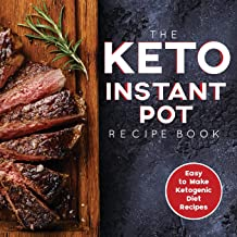 The Keto Instant Pot Recipe Book: Easy to Make Ketogenic Diet Recipes in the Instant Pot: A Keto Diet Cookbook for Beginners
