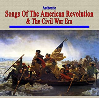 Authentic Songs Of The American Revolution & The Civil War Era