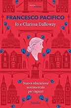 Io e Clarissa Dalloway: nuova educazione sentimentale per i ragazzi (Italian Edition)