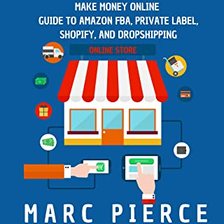 Make Money Online: Guide to Amazon FBA, Private Label, Shopify, and Dropshipping