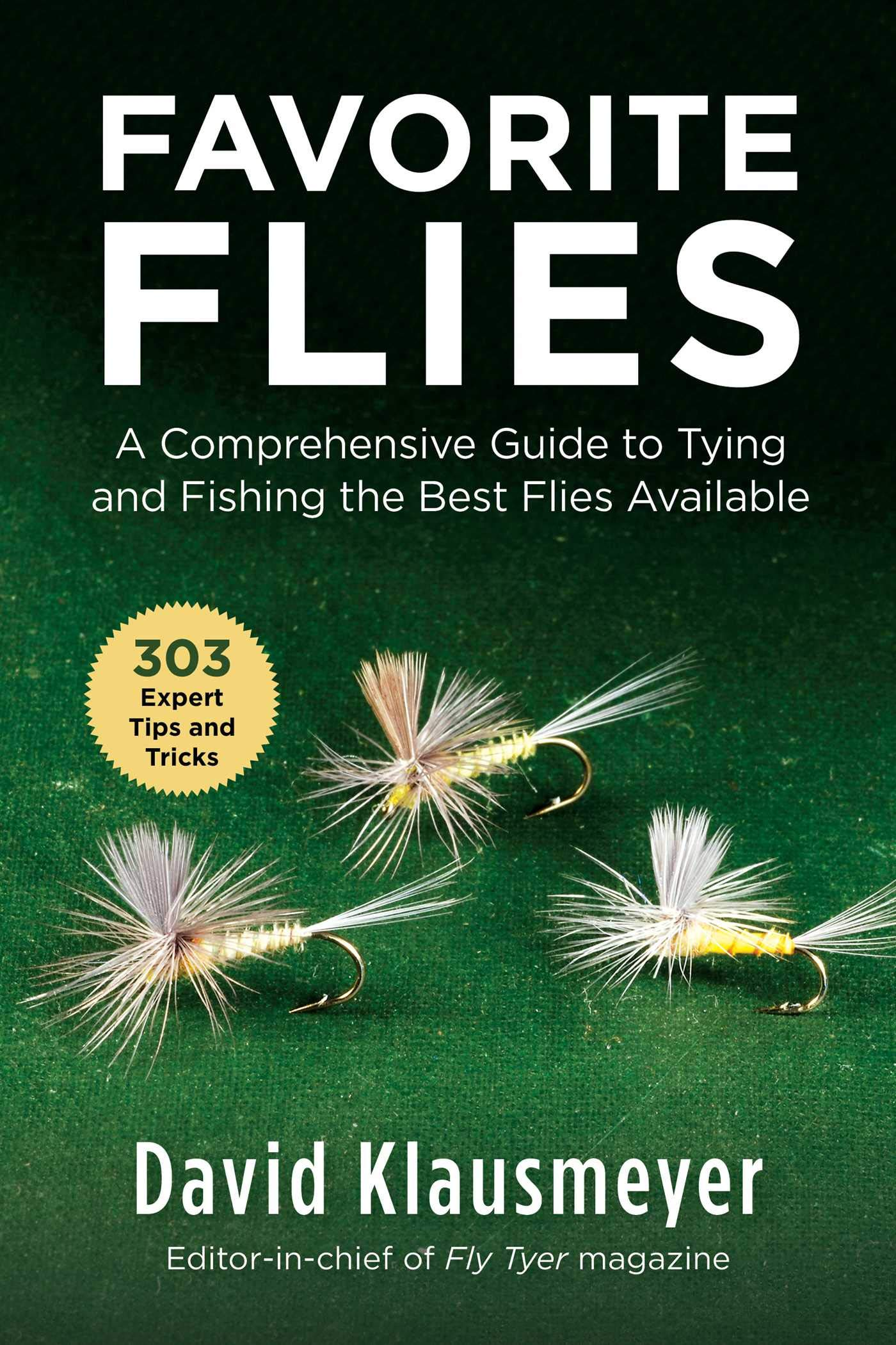 Favorite Flies: A Comprehensive Guide To Tying And Fishing The Best Flies Available (English Edition)