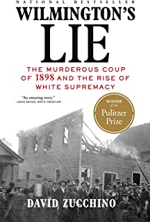 Wilmington's Lie (WINNER OF THE 2021 PULITZER PRIZE): The Murderous Coup of 1898 and the Rise of White Supremacy