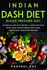 Indian DASH diet: 60 healthy recipes with pictures, 4 weeks diet plan (Indian Health Diet) Kindle Edition