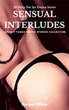 Sensual Interludes: Explicit Taboo Erotic Stories Collection: 20 Filthy Hot Sex Erotica Stories