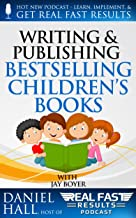 Writing and Selling Bestselling Children's Books (Real Fast Results Book 13)