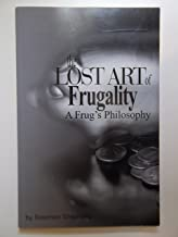 The Lost Art of Frugality: A Frug's Philosophy