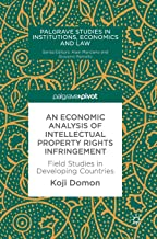 An Economic Analysis of Intellectual Property Rights Infringement: Field Studies in Developing Countries (Palgrave Studies in Institutions, Economics and Law)