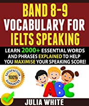 BAND 8-9 VOCABULARY FOR IELTS SPEAKING: Learn 2000+ Essential Words And Phrases Explained To Help You Maximise Your Speaki...