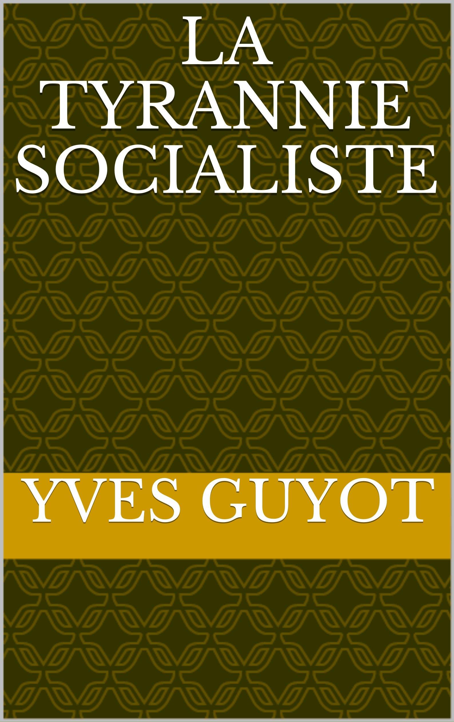La Tyrannie Socialiste (French Edition)
