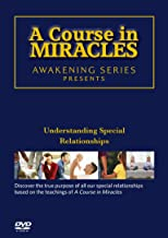 A Course in Miracles: Understanding Special Relationships with Ken Wapnick, Gary Renard and others.