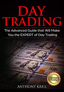 Day Trading: The #1 Advanced Guide that Will Make You the EXPERT of Day Trading