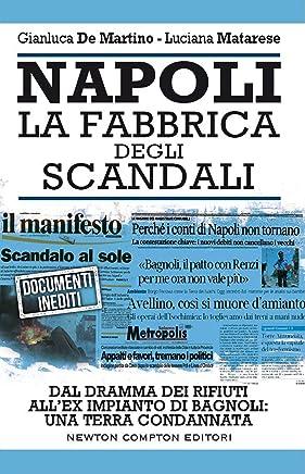 Napoli. La fabbrica degli scandali (eNewton Saggistica)