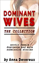 Dominant Wives: The collection: Erotic Female Dominance and Male Submission stories