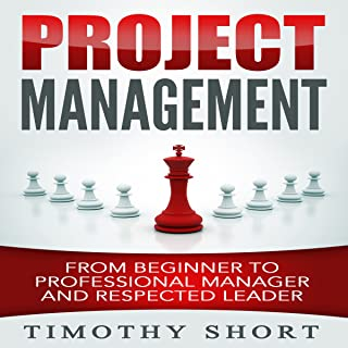 Project Management: From Beginner to Professional Manager and Respected Leader