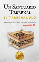 El Tabernáculo: Un Santuario Terrenal (Estudiando el Tabernáculo nº 1) (Spanish Edition)