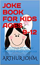 JOKE BOOK FOR KIDS AGES 9-12: JOKES AND RIDDLES FOR BOYS GIRLS TEENS TWEENS CHILDREN FAMILY ACTIVITY BOOK HOLIDAY HUMOUR DADS