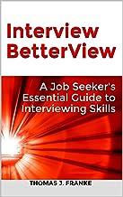 Interview BetterView: A Job Seeker's Essential Guide to Interviewing Skills                                              best Interviewing Books