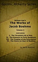 Gnostic Alchemy Series: William Law's The Works of Jacob Boehme Volume 2 (Gnostic Alchemy: William Law's The Works of Jaco...