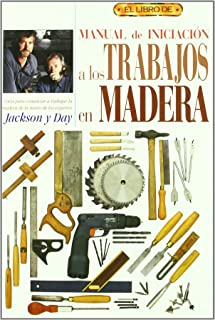 Manual De Iniciacion A Los Trabajos En Madera / Woodworking for Beginners: What Every First-time Woodworker Needs to Know from the Experts (Spanish Edition)
