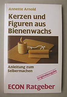 Kerzen und Figuren aus Bienenwachs. Anleitung zum Selbermachen.  ECON Ratgeber.