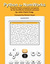 Python for NumWorks: Powerful Python programs and games for the NumWorks handheld calculator