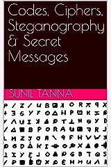 Codes, Ciphers, Steganography & Secret Messages Kindle Edition