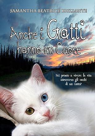 Anche i Gatti hanno un Cuore ♡: Sei pronto a vivere la vita attraverso gli occhi di un Gatto?