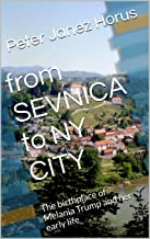 from SEVNICA to NY CITY: The birthplace of Melania Trump and her early life (English Edition)