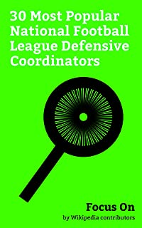 Focus On: 30 Most Popular National Football League Defensive Coordinators: Jack Del Rio, John Pagano, Todd Grantham, Dean Pees, Dave Adolph, Gary Gibbs, ... Dave McGinnis, Mark Banker, etc.